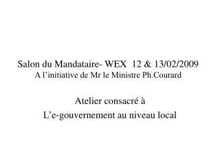 Salon du Mandataire- WEX  12 & 13/02/2009 A l'initiative de Mr le Ministre Ph.Courard
