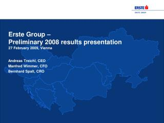 Erste Group –  Preliminary 2008 results presentation 27 February 2009, Vienna