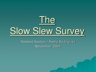 The Slow Slew Survey