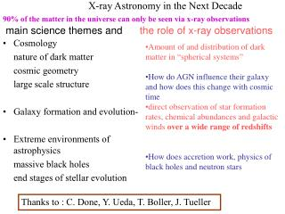 Cosmology 	nature of dark matter  	cosmic geometry 	large scale structure