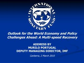 Outlook for the World Economy and Policy Challenges Ahead: A Multi-speed Recovery ADDRESS BY