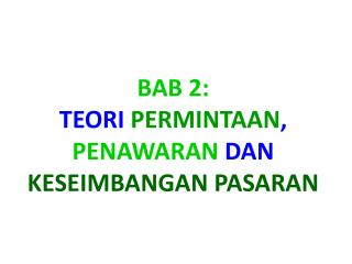 BAB 2: TEORI  PERMINTAAN ,   PENAWARAN  DAN  KESEIMBANGAN PASARAN