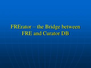 FRErator – the Bridge between  FRE and Curator DB