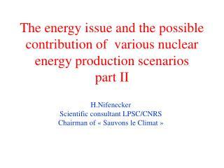 H.Nifenecker Scientific consultant LPSC/CNRS Chairman of «Sauvons le Climat»