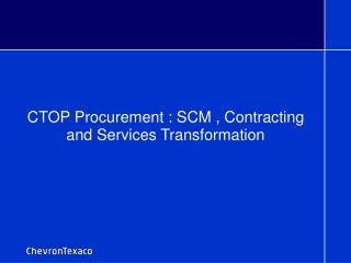 CTOP Procurement : SCM , Contracting and Services Transformation