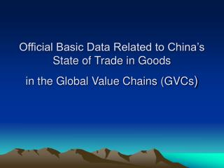 Official Basic Data Related to China's State of Trade in Goods  in the Global Value Chains (GVCs )