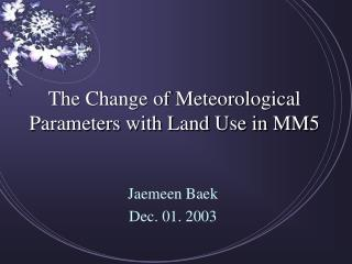 The Change of Meteorological Parameters with Land Use in MM5