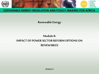 Renewable Energy   Module 8:  IMPACT OF POWER SECTOR REFORM OPTIONS ON RENEWABLES