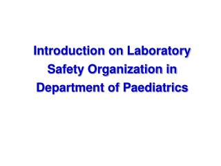 Introduction on  Laboratory Safety Organization in Department of Paediatrics
