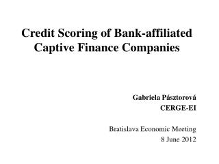 Credit Scoring of Bank-affiliated Captive Finance Companies Gabriela P ásztorová CERGE-EI