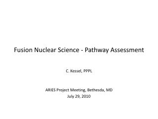 Fusion Nuclear Science - Pathway Assessment