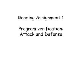 Reading Assignment 1  Program verification:  Attack and Defense