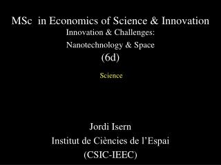 MSc  in Economics of Science & Innovation  Innovation & Challenges: Nanotechnology & Space (6d)