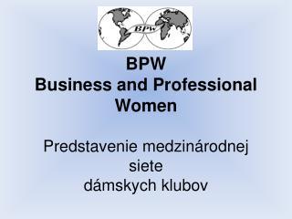 BPW Business and Professional Women Predstavenie medzinárodnej siete dámskych klubov