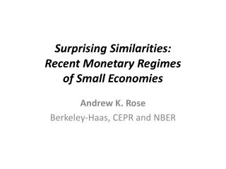 Surprising Similarities: Recent Monetary Regimes  of Small Economies