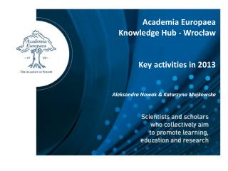 Academia Europaea Knowledge  Hub - Wrocław Key activities in  2013