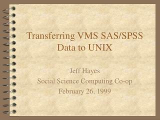 Transferring VMS SAS/SPSS Data to UNIX