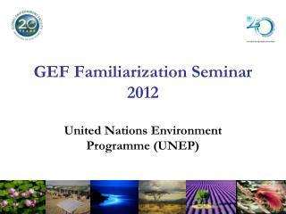 GEF Familiarization Seminar 2012