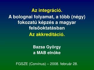 Az integráció.  A bolognai folyamat, a több (négy) fokozatú képzés a magyar felsőoktatásban
