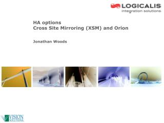 HA options Cross Site Mirroring (XSM) and Orion