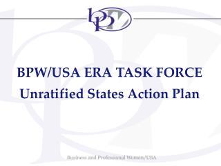 BPW/USA ERA TASK FORCE Unratified States Action Plan