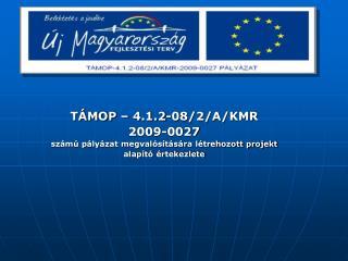 TÁMOP – 4.1.2-08/2/A/KMR 2009-0027 számú pályázat megvalósítására létrehozott projekt