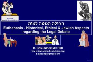 B. Gesundheit MD PhD ww w.jewishmedicalethics b.gesund@gmail
