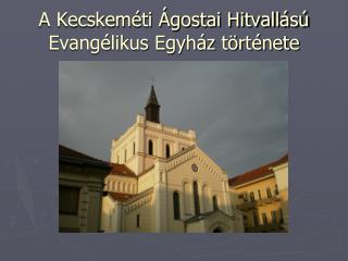 A Kecskeméti Ágostai Hitvallású Evangélikus Egyház története