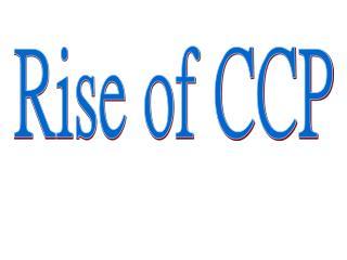 Rise of CCP