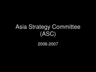 Asia Strategy Committee (ASC)