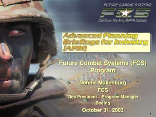 Future Combat Systems FCS Program  Dennis Muilenburg FCS Vice President   Program Manager Boeing October 31, 2003
