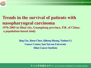 Q ing Liu, Jinou Chen, Qihong Huang, Yanhua Li Cancer Center, Sun Yat-sen University