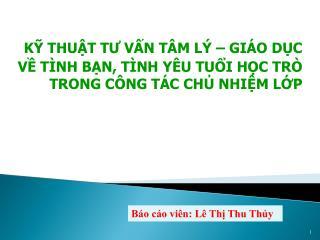 KỸ THUẬT TƯ VẤN TÂM LÝ – GIÁO DỤC  VỀ TÌNH BẠN, TÌNH YÊU TUỔI HỌC TRÒ TRONG CÔNG TÁC CHỦ NHIỆM LỚP
