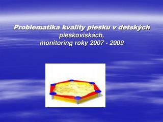 Problematika kvality piesku v detských  pieskoviskách, monitoring roky 2007 - 2009