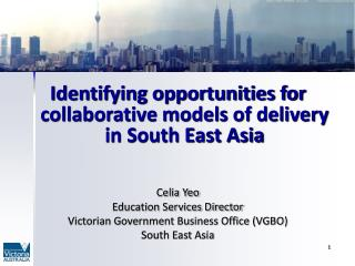 Identifying opportunities for collaborative models of delivery in South East Asia Celia Yeo