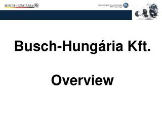 Busch-Hung�ria Kft. Overview