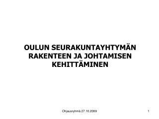 OULUN SEURAKUNTAYHTYMÄN RAKENTEEN JA JOHTAMISEN KEHITTÄMINEN