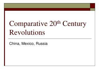 Comparative 20 th  Century Revolutions