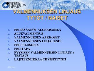 VALMENNUKSEN LINJAUS TYTÖT / NAISET