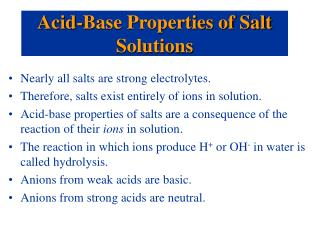 Nearly all salts are strong electrolytes. Therefore, salts exist entirely of ions in solution.