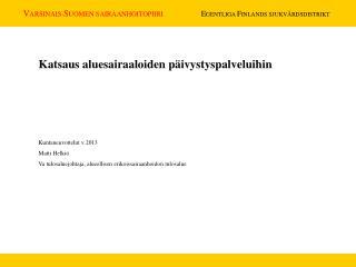 Katsaus aluesairaaloiden päivystyspalveluihin Kuntaneuvottelut v 2013 Matti Helkiö