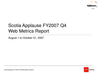Scotia Applause FY2007 Q4  Web Metrics Report