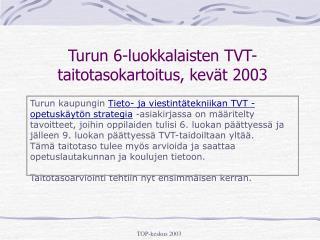 Turun 6-luokkalaisten TVT-taitotasokartoitus, kevät 2003