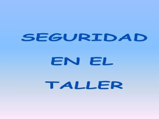 SEGURIDAD EN EL  TALLER