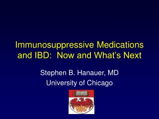 Immunosuppressive Medications and IBD:  Now and What's Next
