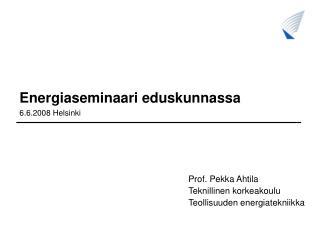 Prof. Pekka Ahtila Teknillinen korkeakoulu Teollisuuden energiatekniikka