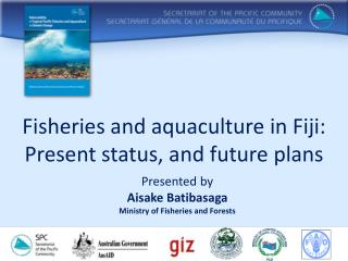Fisheries and aquaculture in Fiji: Present status, and future plans