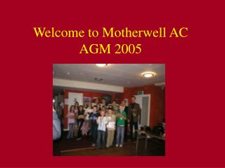 Welcome to Motherwell AC AGM 2005