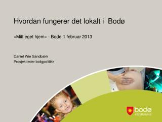 Hvordan fungerer det lokalt i  Bodø «Mitt eget hjem» - Bodø 1.februar 2013