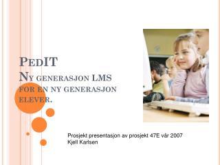 PedIT  N y generasjon LMS for en ny generasjon elever.